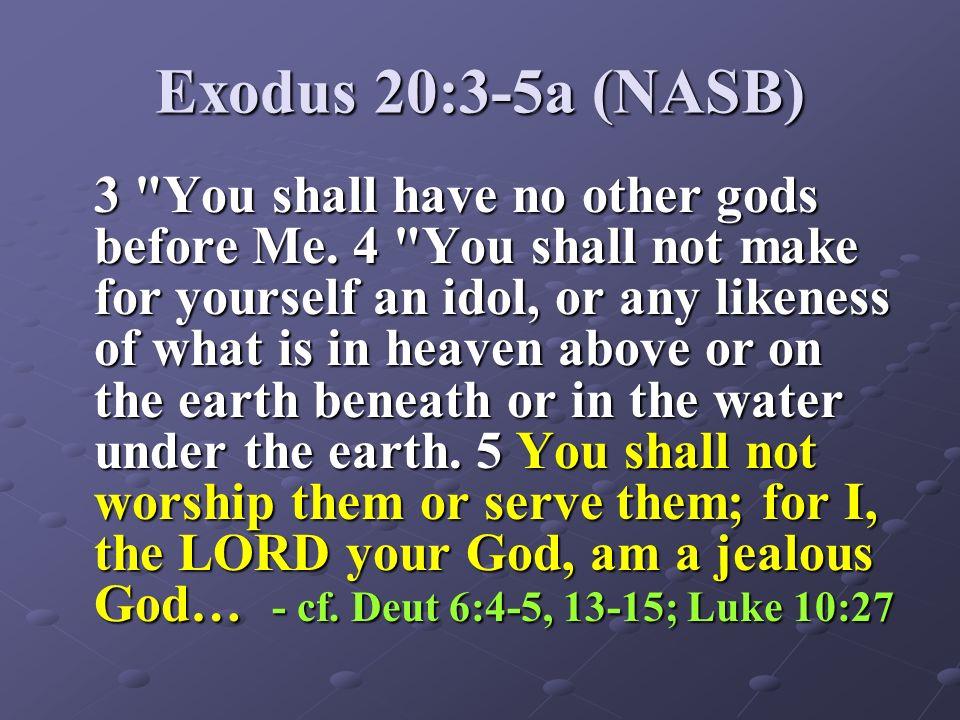 Exodus 20:3-5a (NASB)