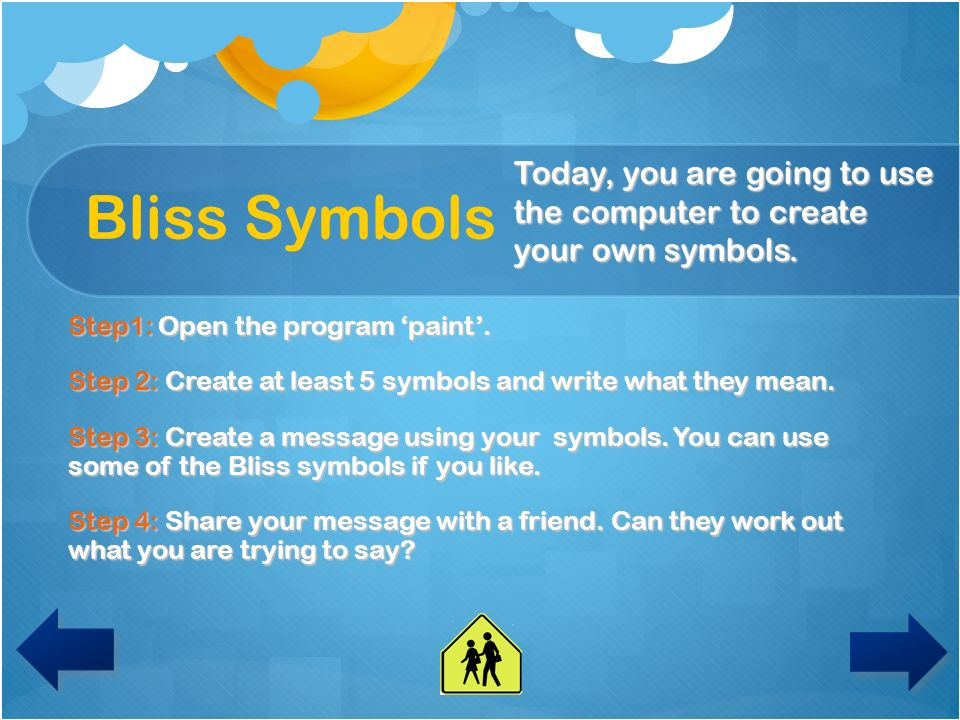 Bliss Symbols Today, you are going to use the computer to create your own symbols. Step1: Open the program 'paint'.