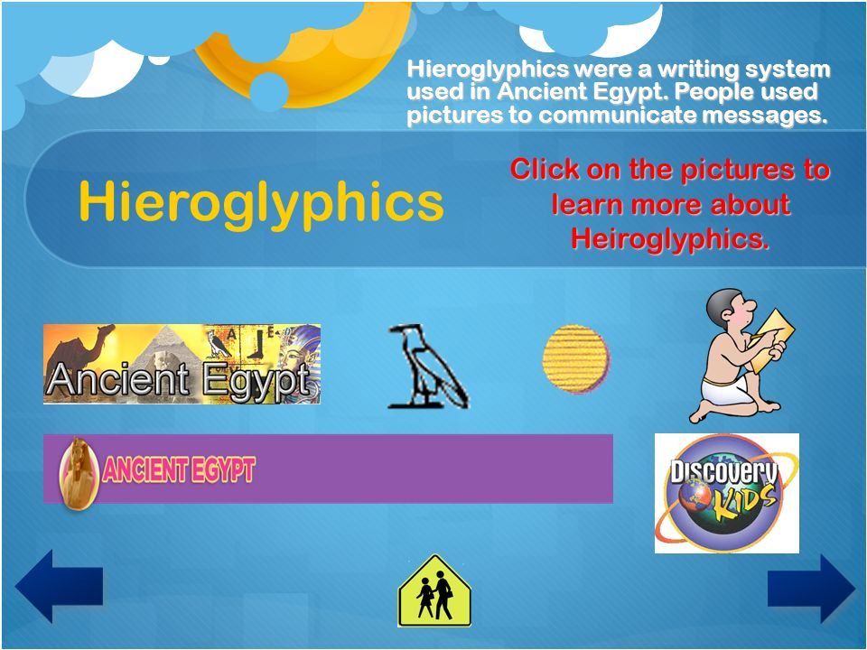 Click on the pictures to learn more about Heiroglyphics.