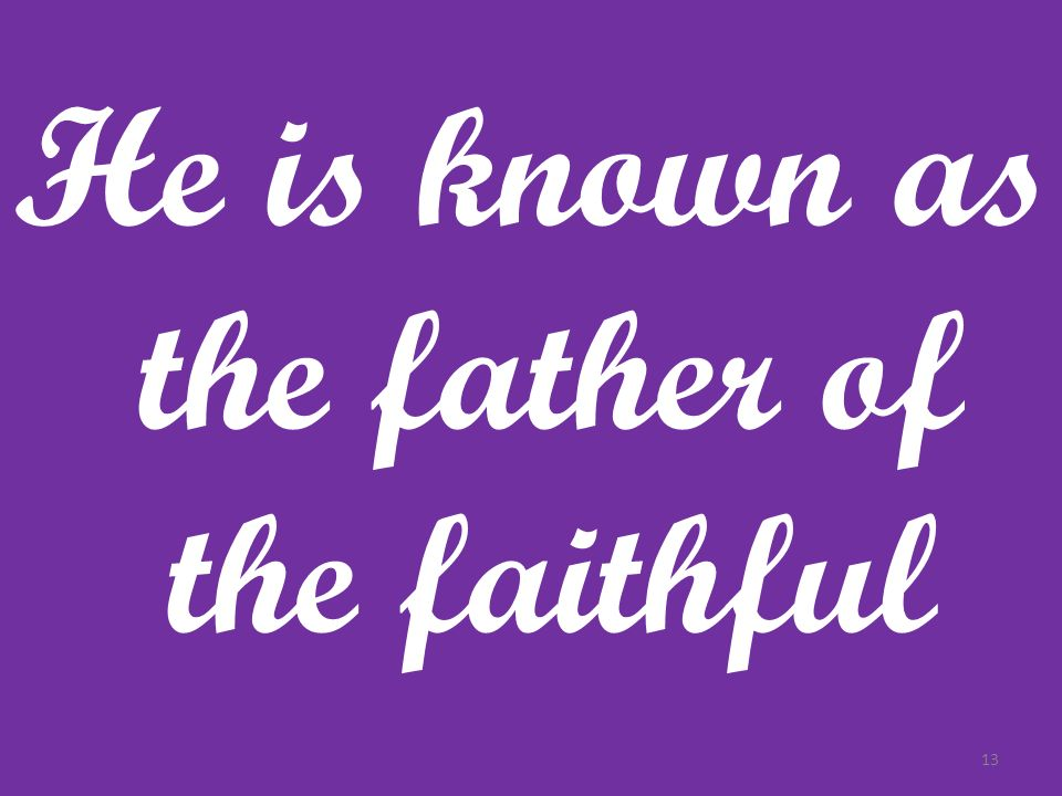 He is known as the father of the faithful