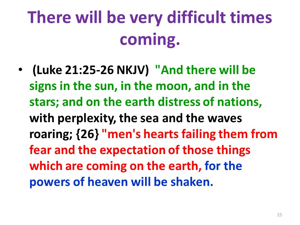 There will be very difficult times coming.