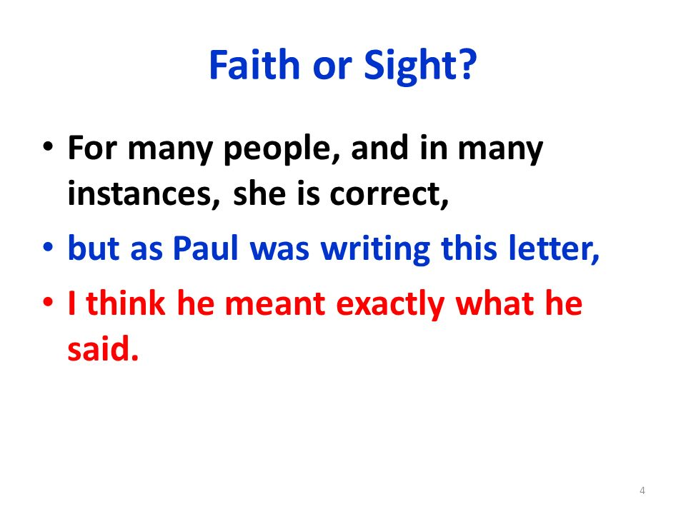 Faith or Sight For many people, and in many instances, she is correct, but as Paul was writing this letter,