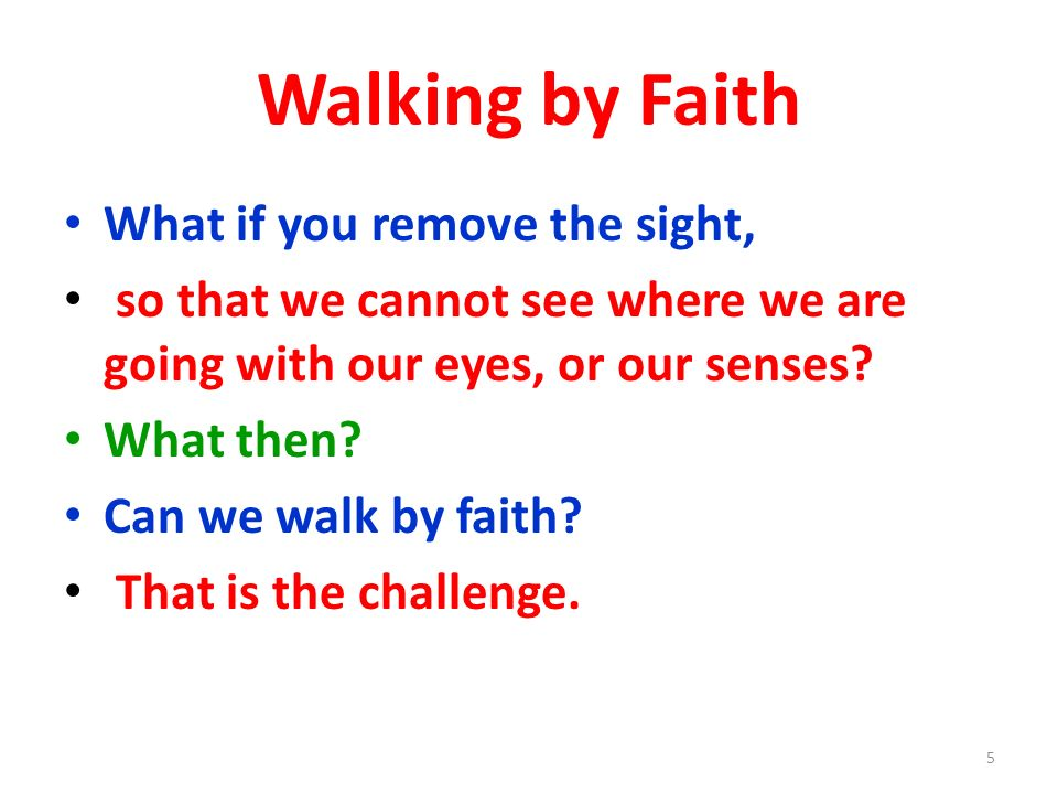 Walking by Faith What if you remove the sight,