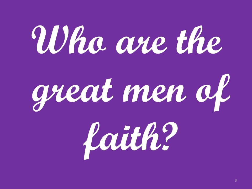 Who are the great men of faith