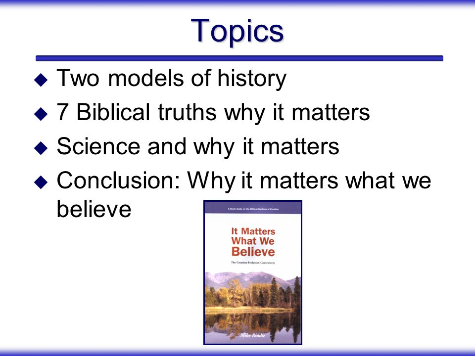 Topics Two models of history 7 Biblical truths why it matters