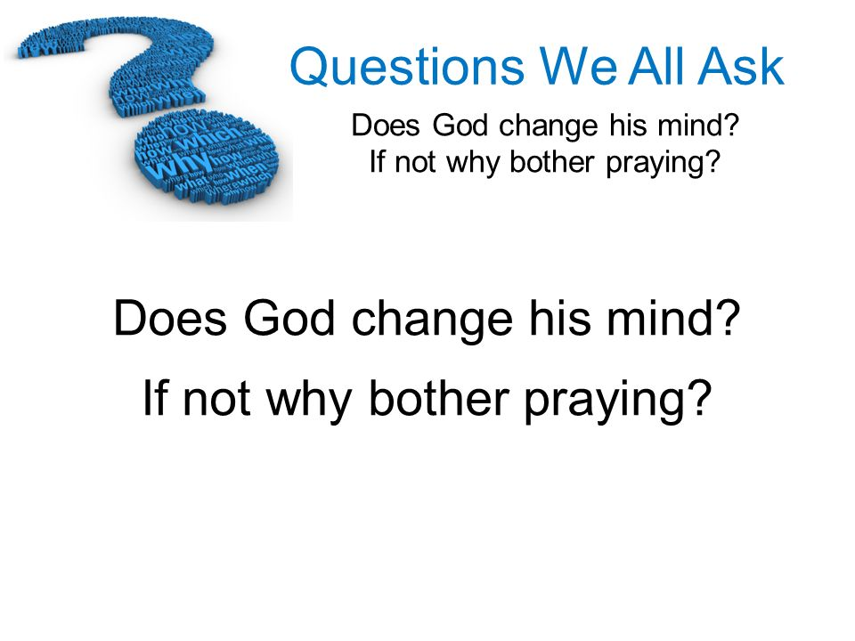 Does God change his mind If not why bother praying