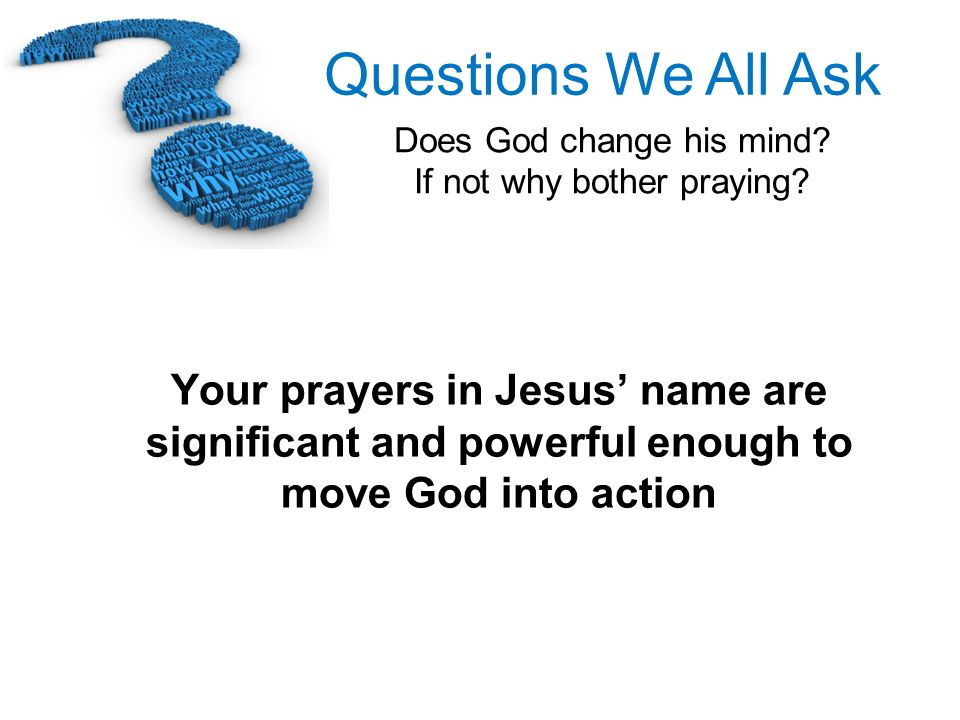 Your prayers in Jesus' name are significant and powerful enough to move God into action