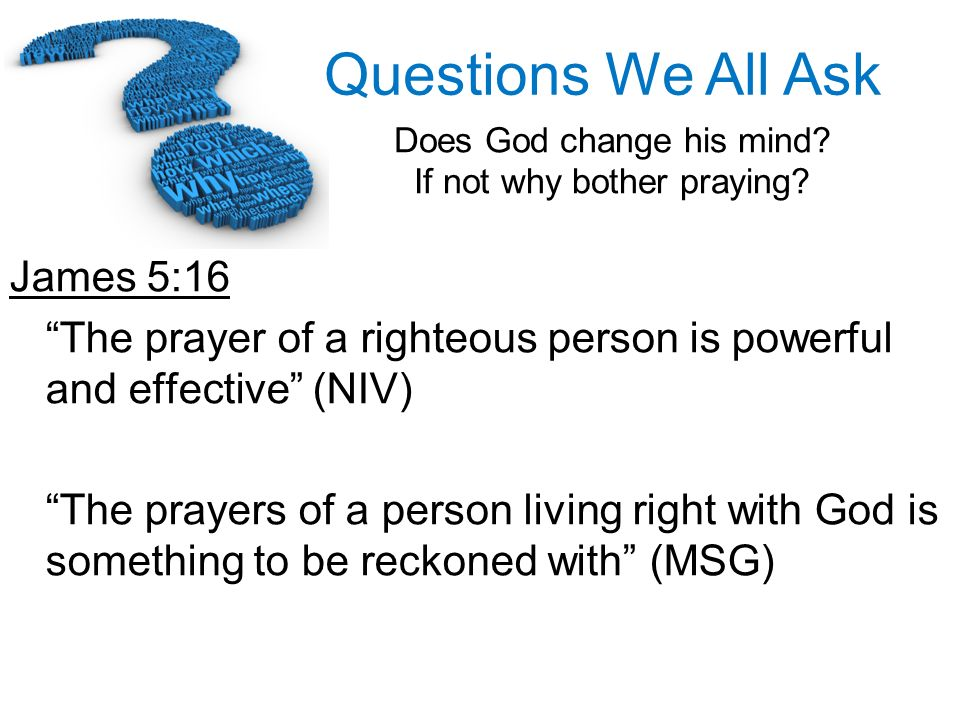 James 5:16 The prayer of a righteous person is powerful and effective (NIV)