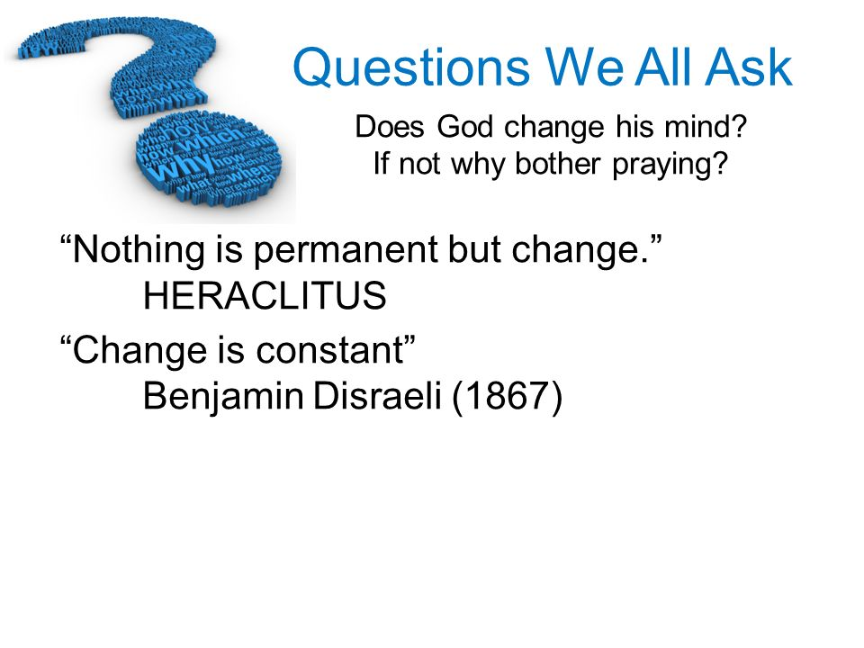 Nothing is permanent but change. HERACLITUS