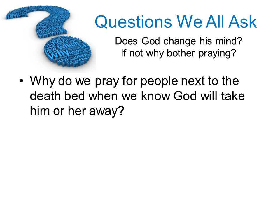 Why do we pray for people next to the death bed when we know God will take him or her away