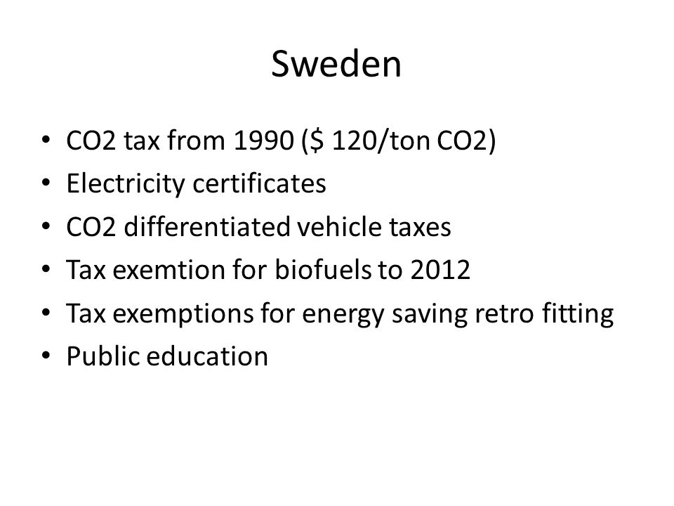 Sweden CO2 tax from 1990 ($ 120/ton CO2) Electricity certificates