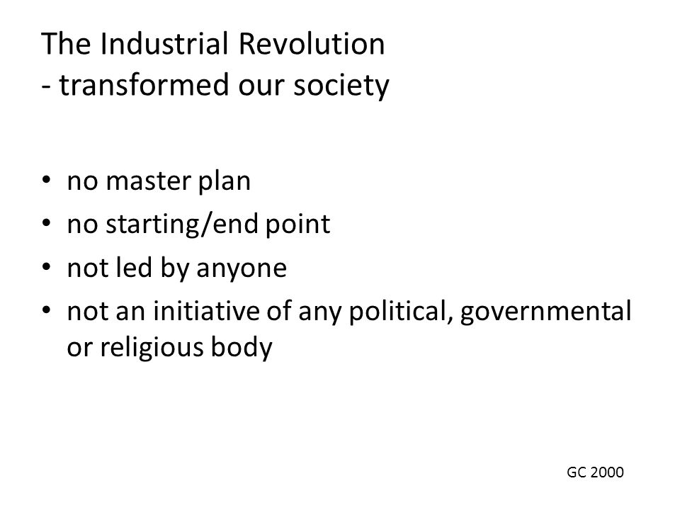 The Industrial Revolution - transformed our society