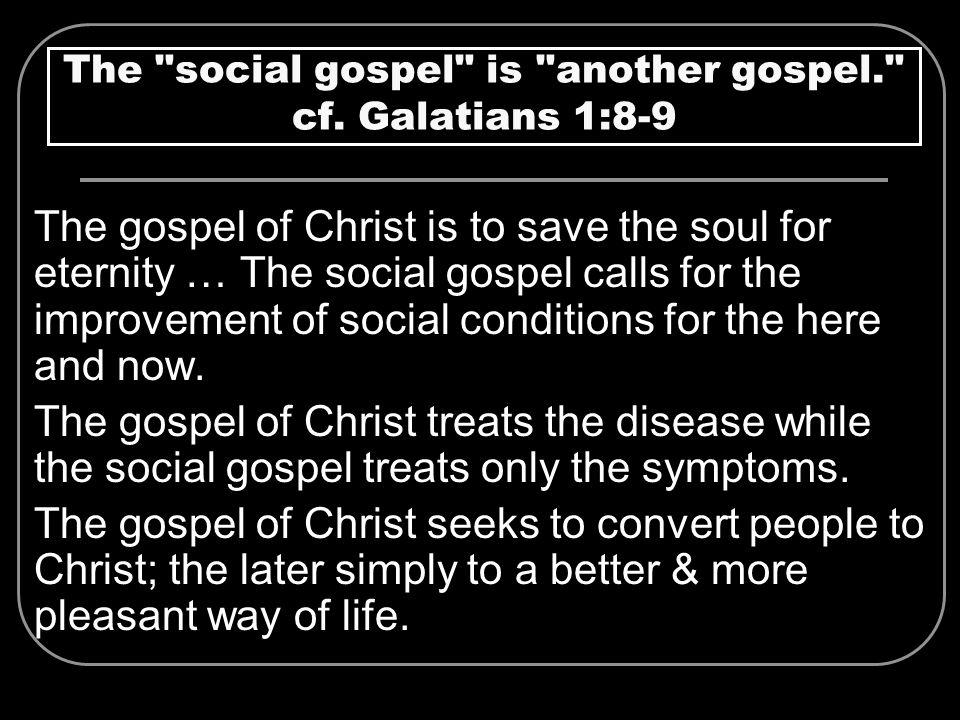 The social gospel is another gospel. cf. Galatians 1:8-9
