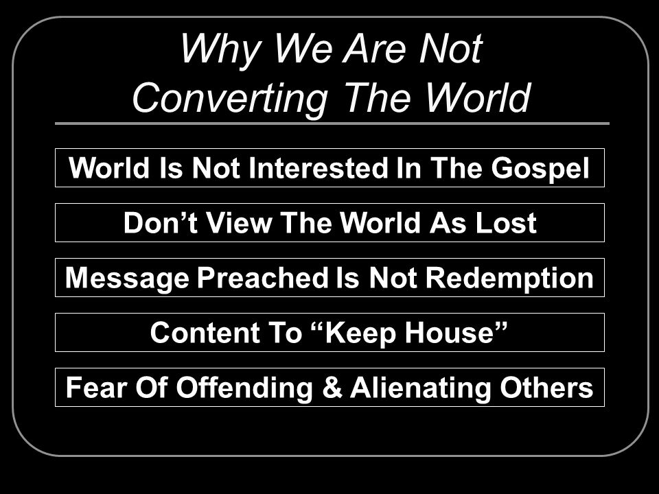 Why We Are Not Converting The World