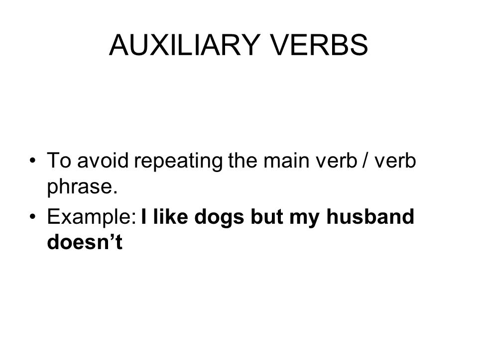 AUXILIARY VERBS To avoid repeating the main verb / verb phrase.