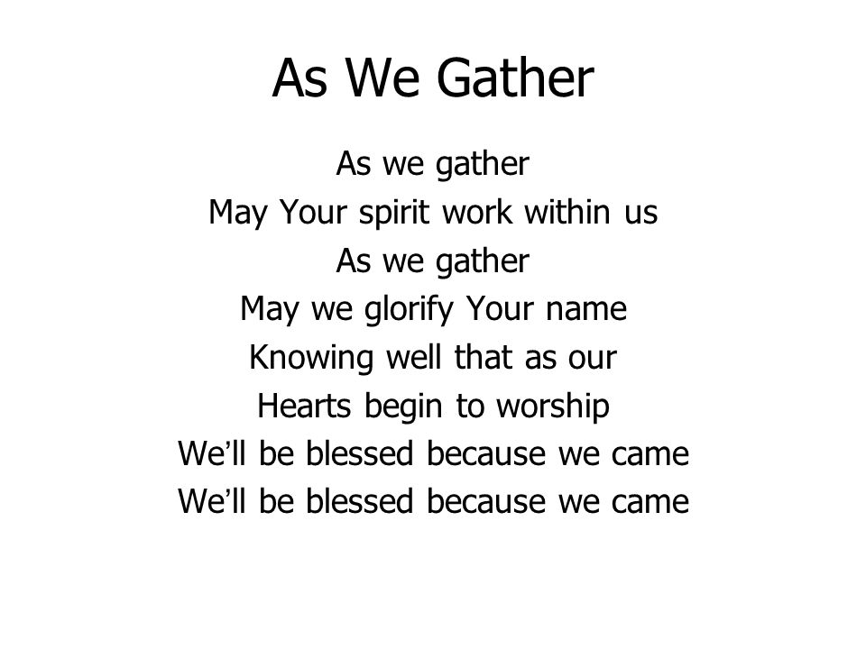 As We Gather As we gather May Your spirit work within us