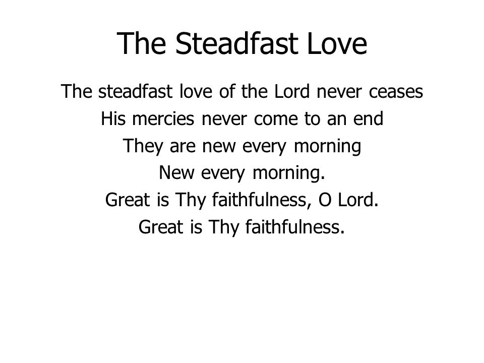 The Steadfast Love The steadfast love of the Lord never ceases