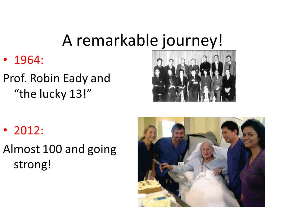 A remarkable journey! 1964: Prof. Robin Eady and the lucky 13! 2012: