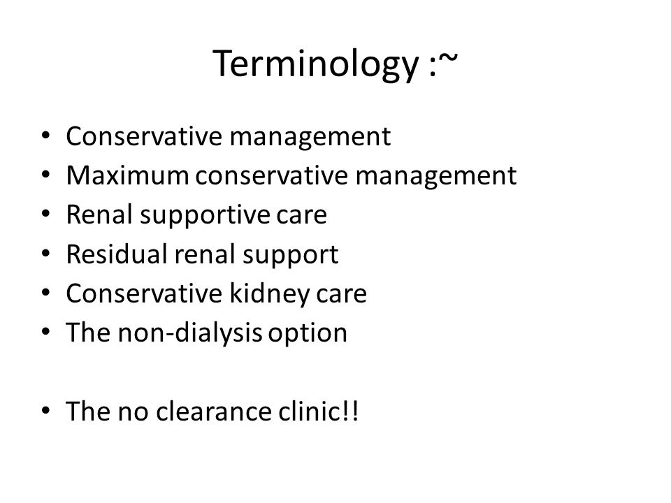 Terminology :~ Conservative management Maximum conservative management