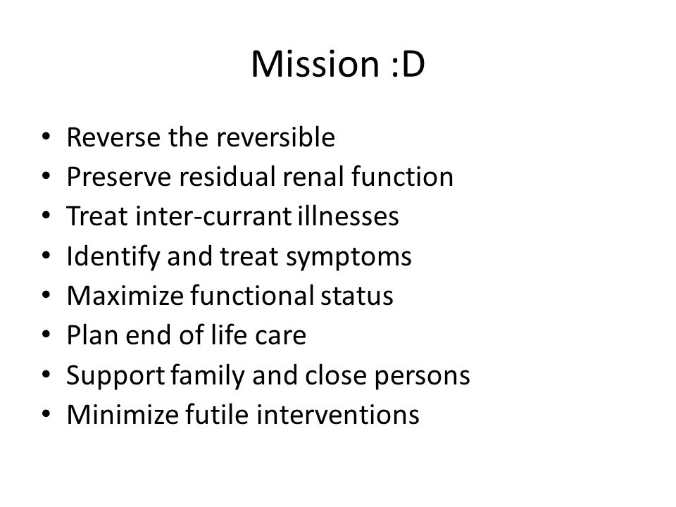 Mission :D Reverse the reversible Preserve residual renal function