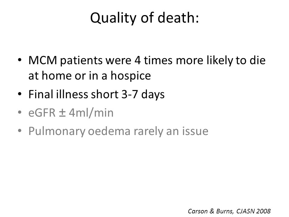 Quality of death: MCM patients were 4 times more likely to die at home or in a hospice. Final illness short 3-7 days.