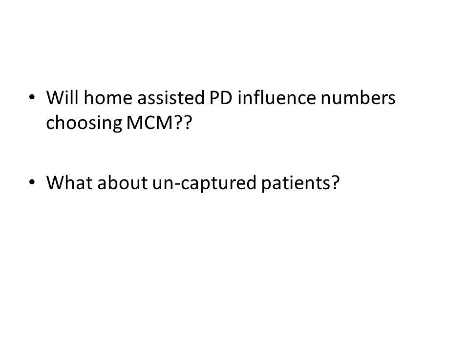 Will home assisted PD influence numbers choosing MCM