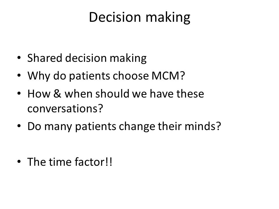Decision making Shared decision making Why do patients choose MCM