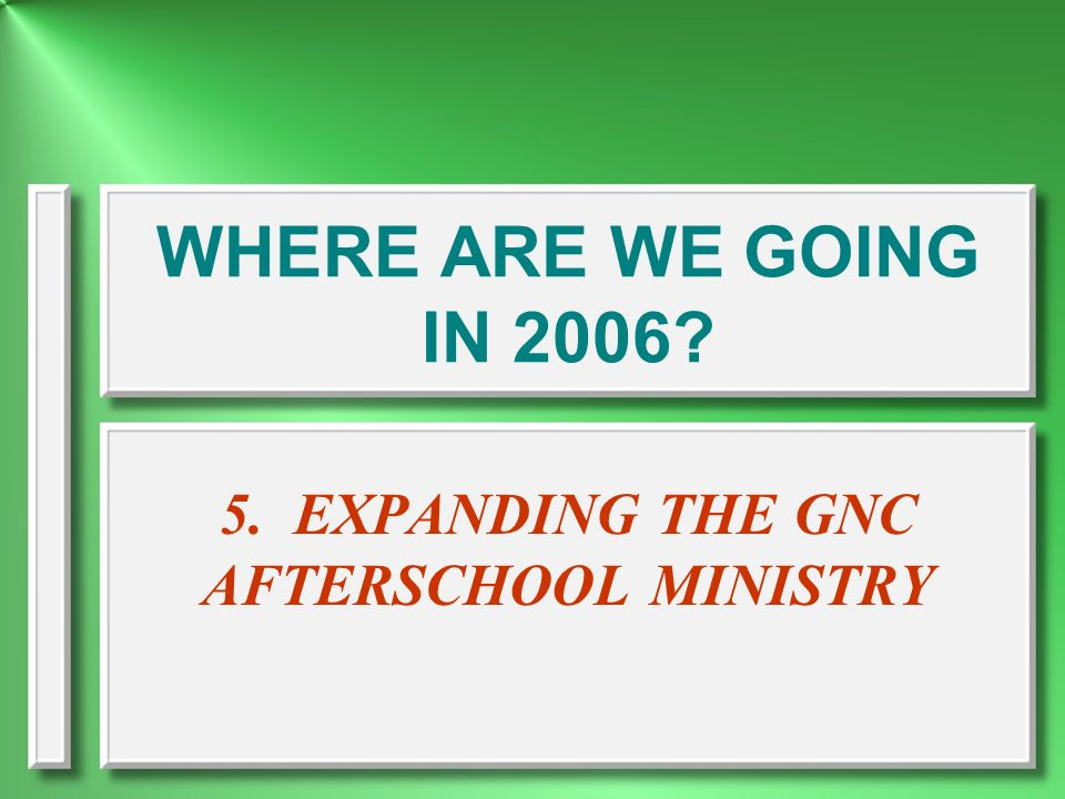 5. EXPANDING THE GNC AFTERSCHOOL MINISTRY