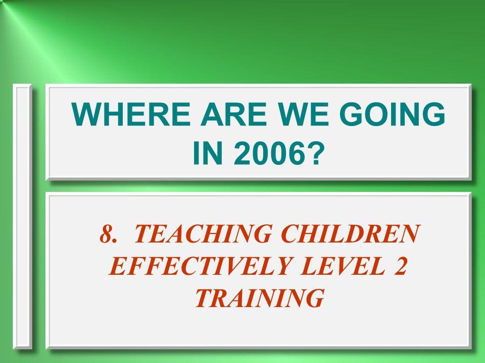 8. TEACHING CHILDREN EFFECTIVELY LEVEL 2 TRAINING