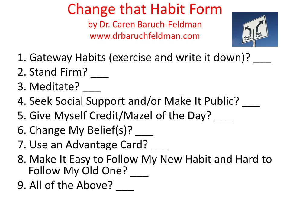 Change that Habit Form by Dr. Caren Baruch-Feldman www.drbaruchfeldman.com