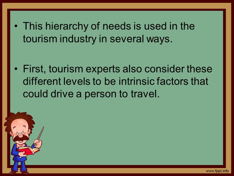 This hierarchy of needs is used in the tourism industry in several ways.