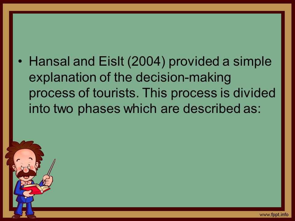 Hansal and Eislt (2004) provided a simple explanation of the decision-making process of tourists.