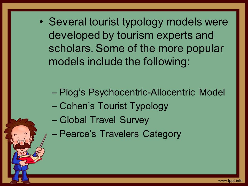 Several tourist typology models were developed by tourism experts and scholars. Some of the more popular models include the following: