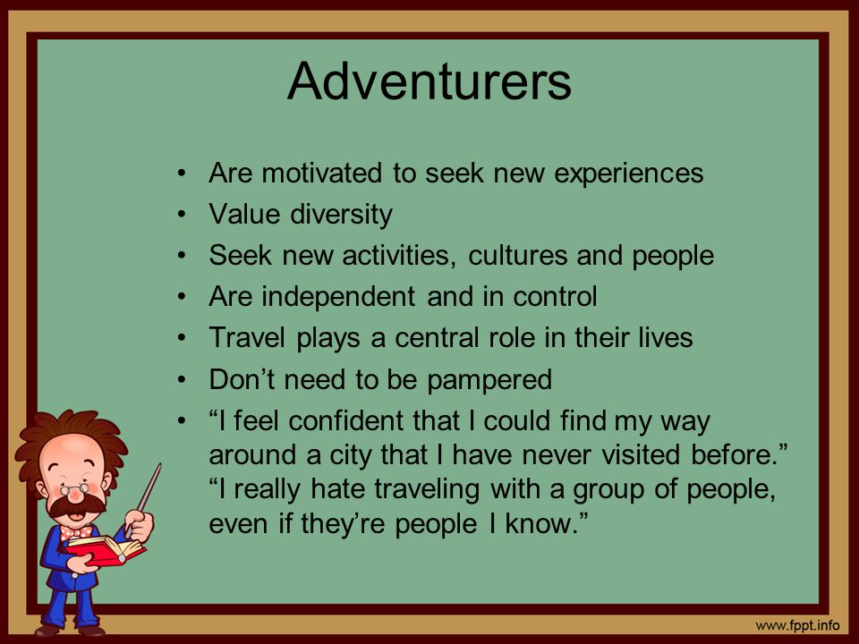 Adventurers Are motivated to seek new experiences Value diversity