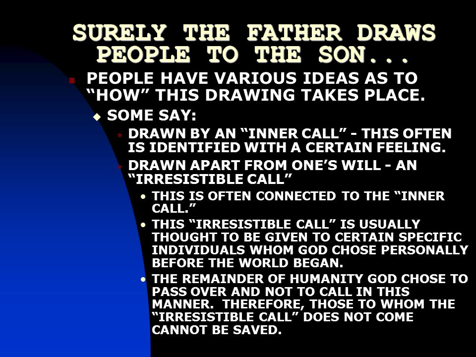 SURELY THE FATHER DRAWS PEOPLE TO THE SON...
