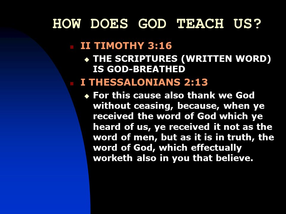 HOW DOES GOD TEACH US II TIMOTHY 3:16 I THESSALONIANS 2:13