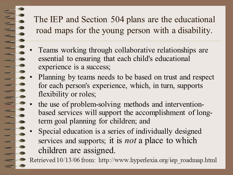 The IEP and Section 504 plans are the educational road maps for the young person with a disability.