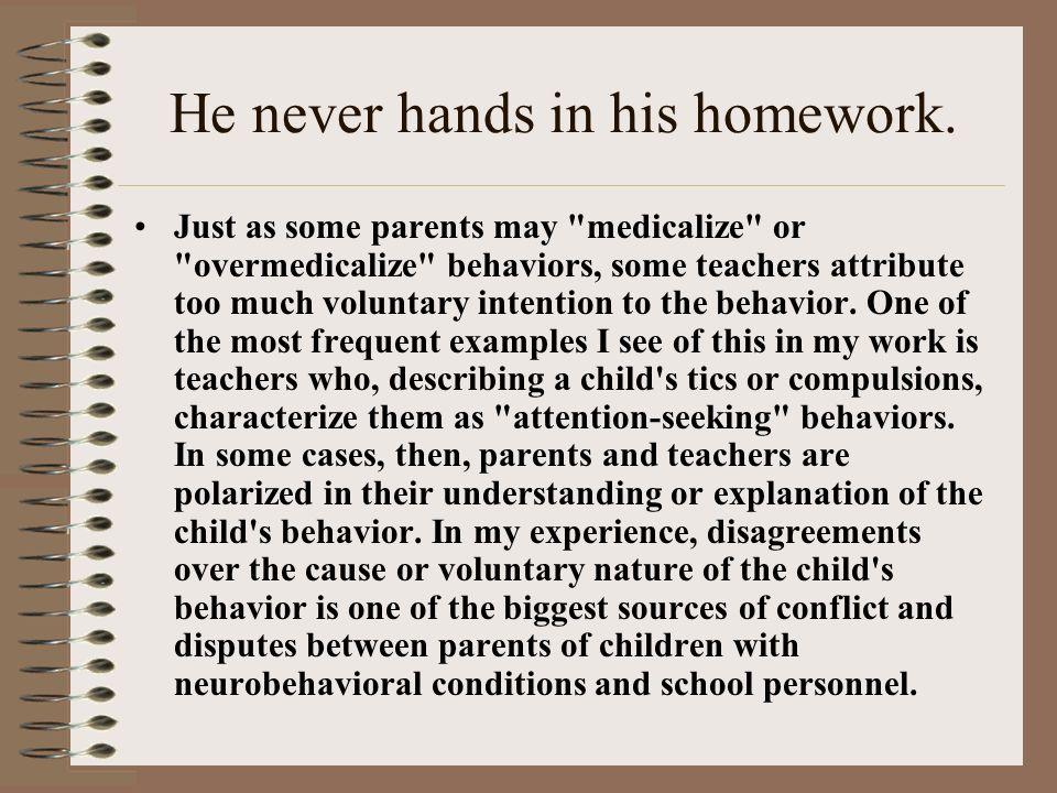 He never hands in his homework.