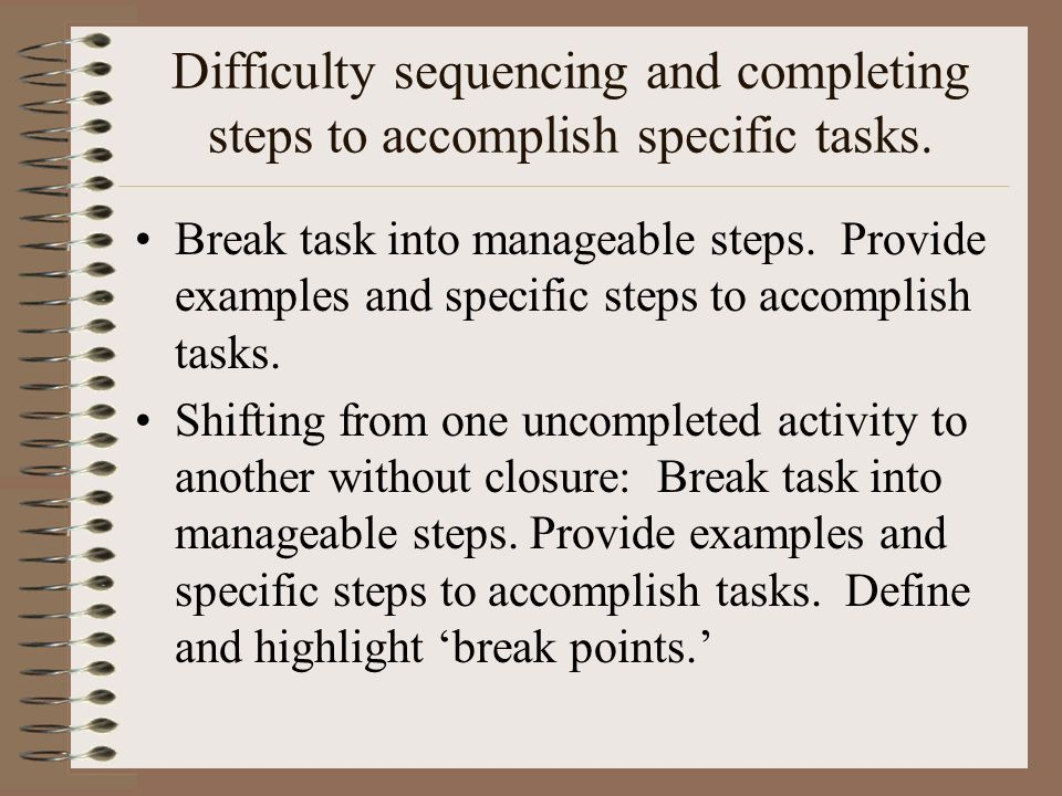 Difficulty sequencing and completing steps to accomplish specific tasks.