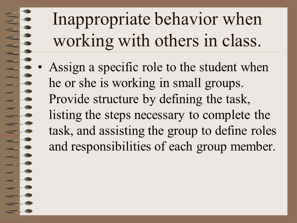 Inappropriate behavior when working with others in class.