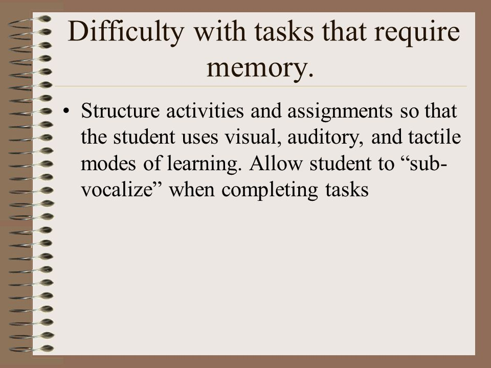 Difficulty with tasks that require memory.