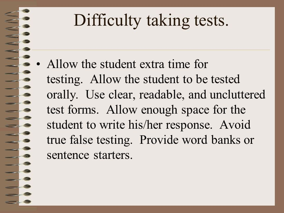 Difficulty taking tests.