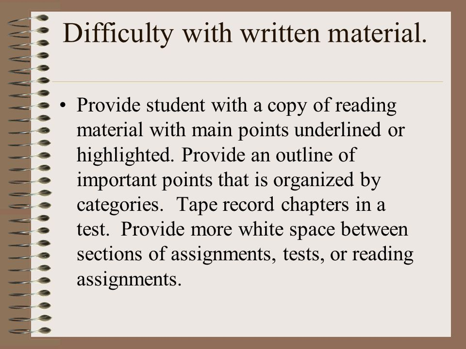Difficulty with written material.