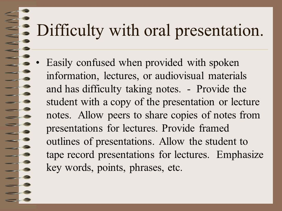 Difficulty with oral presentation.