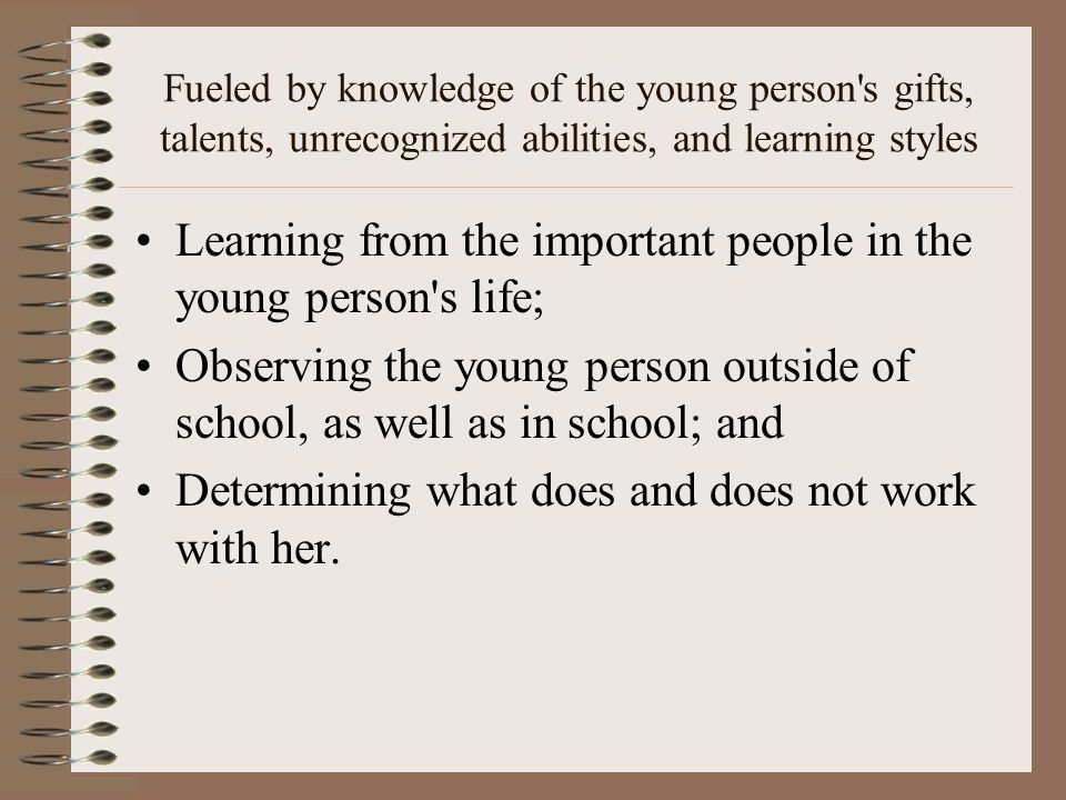 Learning from the important people in the young person s life;