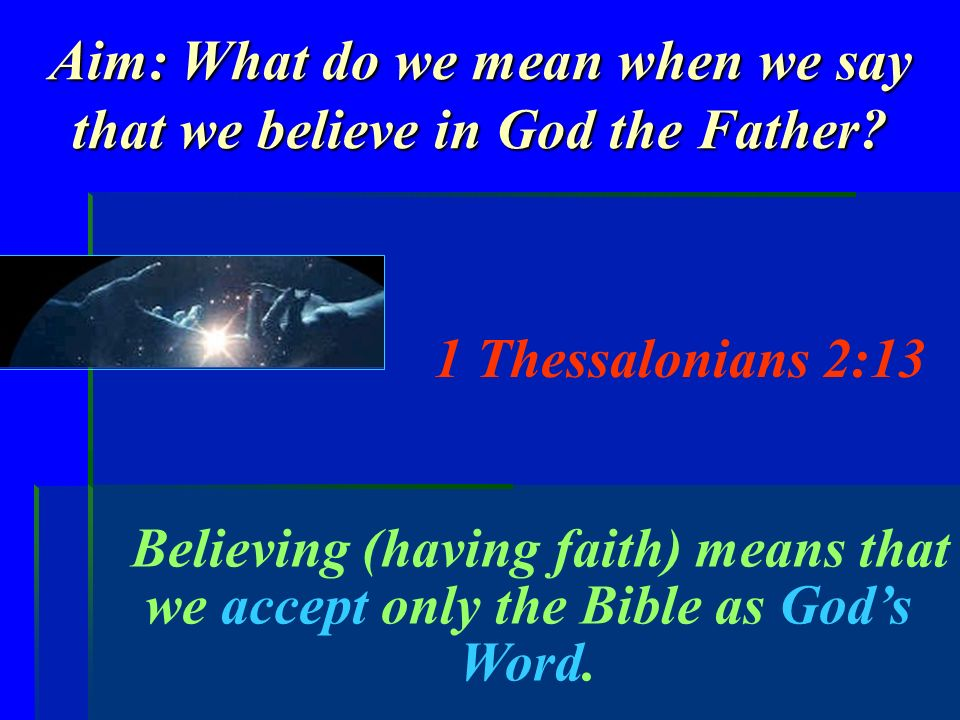 Aim: What do we mean when we say that we believe in God the Father