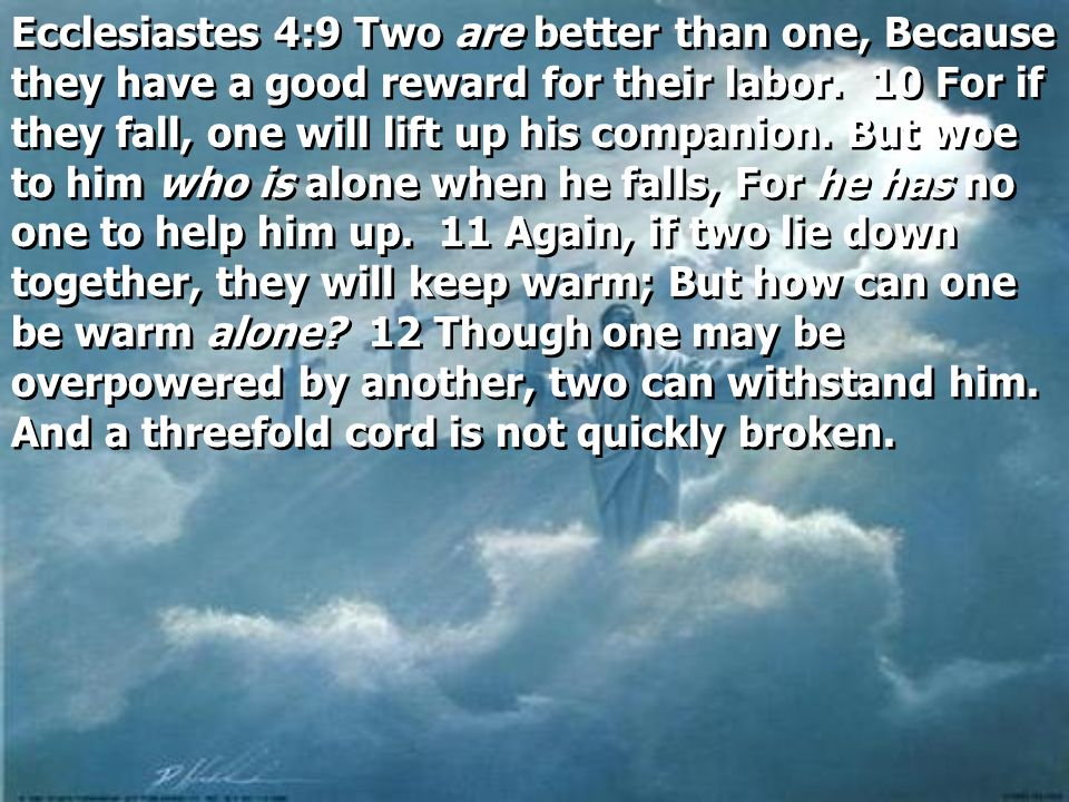 Ecclesiastes 4:9 Two are better than one, Because they have a good reward for their labor.