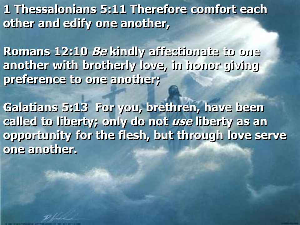 1 Thessalonians 5:11 Therefore comfort each other and edify one another,
