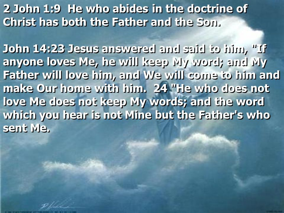 2 John 1:9 He who abides in the doctrine of Christ has both the Father and the Son.