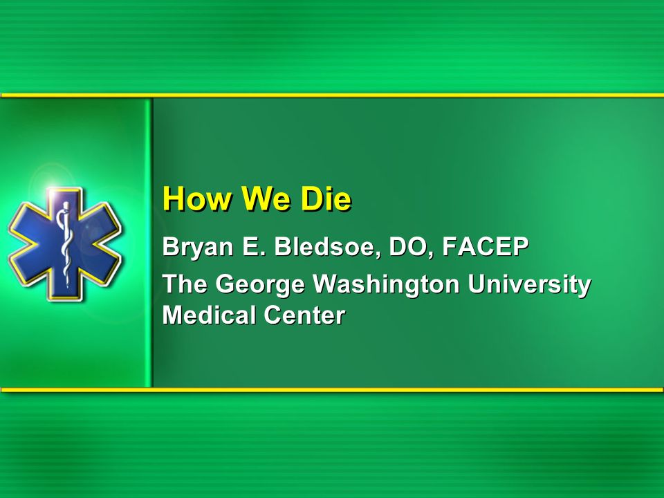 How We Die Bryan E. Bledsoe, DO, FACEP